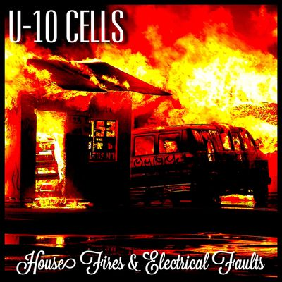 U-10 Cells - House Fires & Electrical Faults Album Cover.