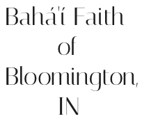 Bahá'í Faith         of  Bloomington,         IN