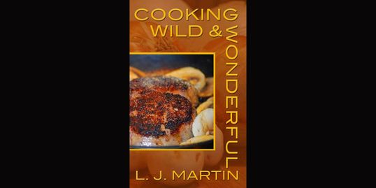 Cooking Wild and Wonderful, a reader's cookbook