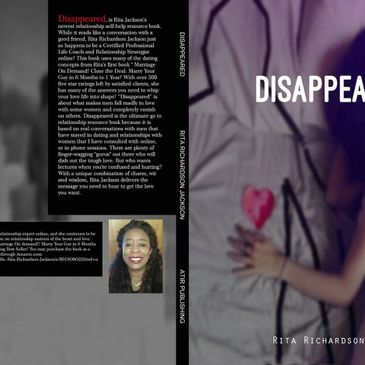 Disappeared, is Rita Jackson's second published relationship book.  You can buy it on Amazon. Click
