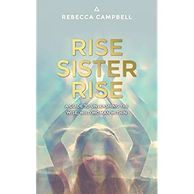 Rebecca Campbell, Rise Sister Rise