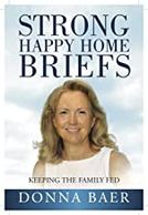 Strong Happy Home Briefs: Keeping the Family Fed by Donna Baer
