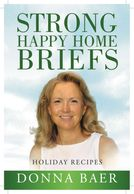 Strong Happy Home Briefs: Holiday Recipes by Donna Baer