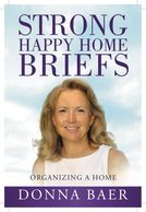 Strong Happy Home Briefs: Organizing a Home by Donna Baer