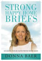 Strong Happy Home Briefs: Sharing your Faith with Your Kids