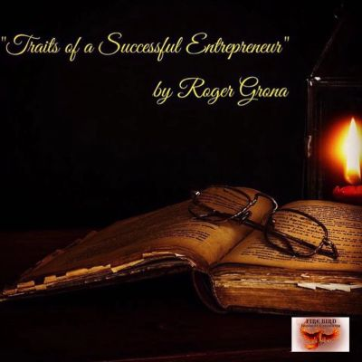 Traits of a Successful Entrepreneur – by Roger Grona – Firebird Business Consulting – Saskatoon