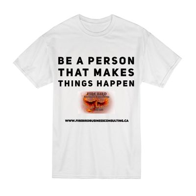 Be A Person That Makes Things Happen – by Roger Grona – Firebird Business Consulting ltd – Saskatoon