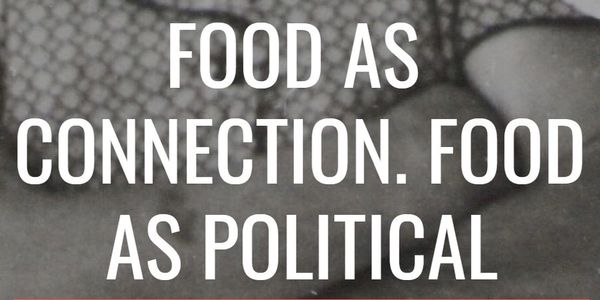 Title of essay: Food as connection. Food as political.