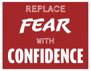 Replace Fear with Confidence