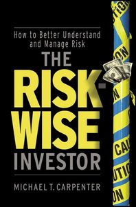 "The ""Risk-Wise Investor""– How To Better Understand & Manage Risk Published globally by Wiley & Sons"