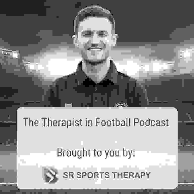 The Therapist in Football Podcast, SR Sports Therapy, Steven Rands