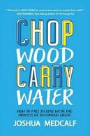 Chop Wood Carry Water, Joshua Medcalf, books made easy, books made easy now, Professional Growth