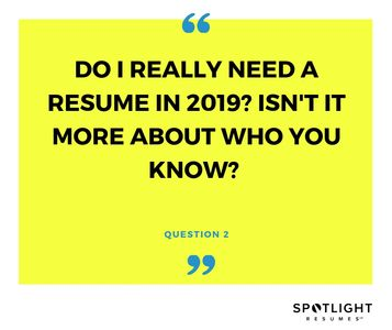Do I really need a resume in 2019? Isn't it more about who you know?