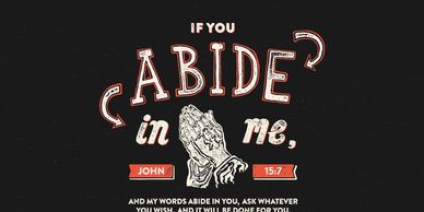 Abide in YAHOVAH and His words willabide in you!