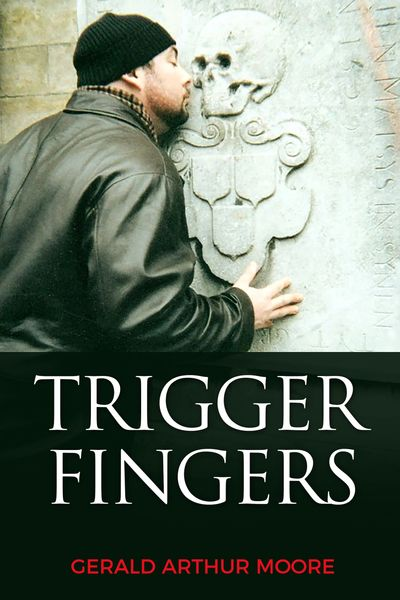 Trigger Fingers by Gerald Arthur Moore