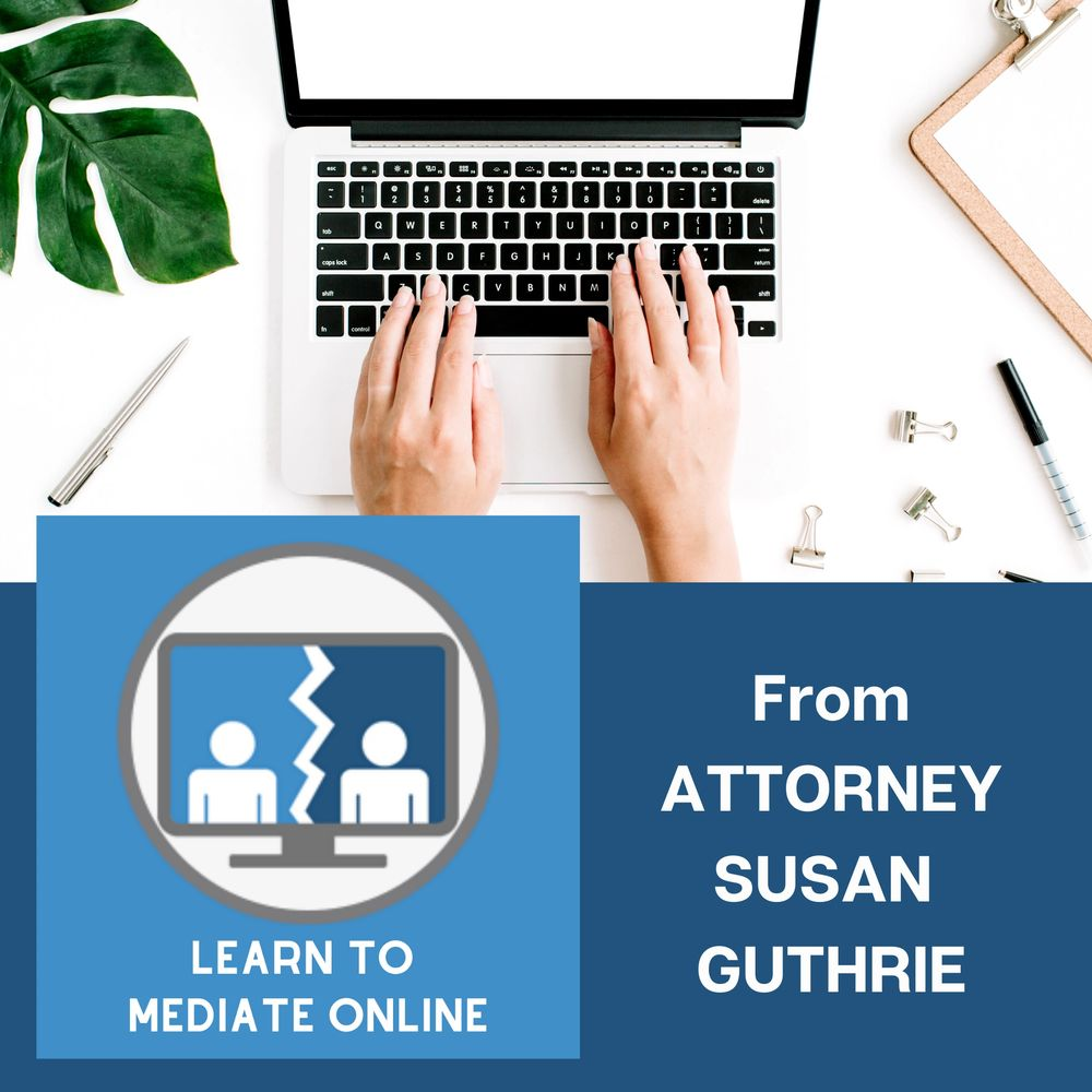 Learn to Mediate Online from Attorney Susan Guthrie