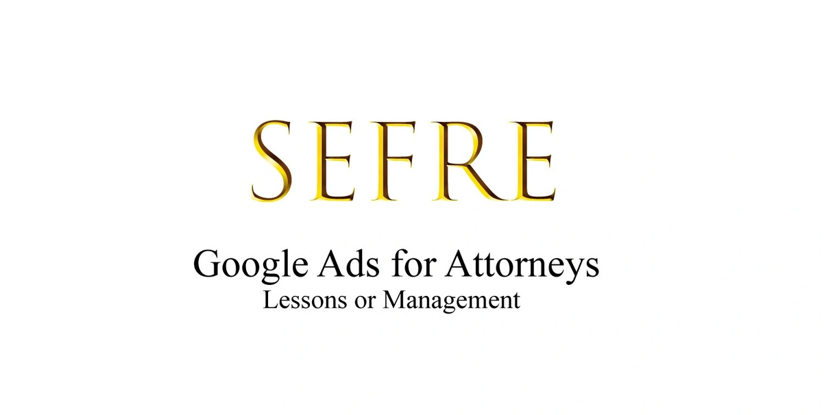 SEFRE Agency The Attorney's  Google Adwords Specialists
