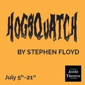 I'm Producing Hogsquatch by Stephen Floyd July 2019 at Aside Theatre.
