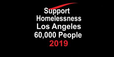 Support Homelessness Los Angeles 60,000 people without shelter Donate! Charity Organization 501 c3