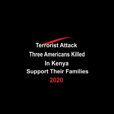 Terrorist Attack Three Americans Killed In Kenya Support Their Families. Donate!