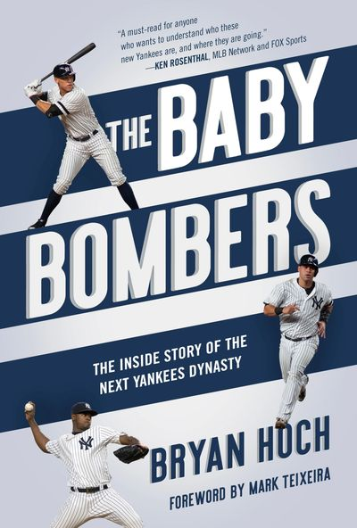 """The Baby Bombers - The Inside Story of the Next Yankees Dynasty"" (Diversion Books, 2018-19)"