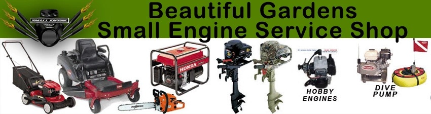 Beautiful Gardens                      SMALL ENGINE SERVICE SHOP