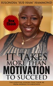 Sue'Ham's book it takes more than motivation to succeed