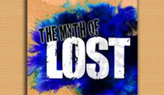The Myth of Lost. Solving the Mysteries and Uncovering the Wisdom