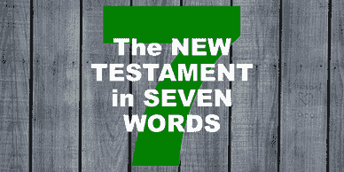 The New Testament in Seven Words