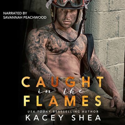 Caught in the Flames Audiobook by Kacey Shea Narrated by Savannah Peachwood
