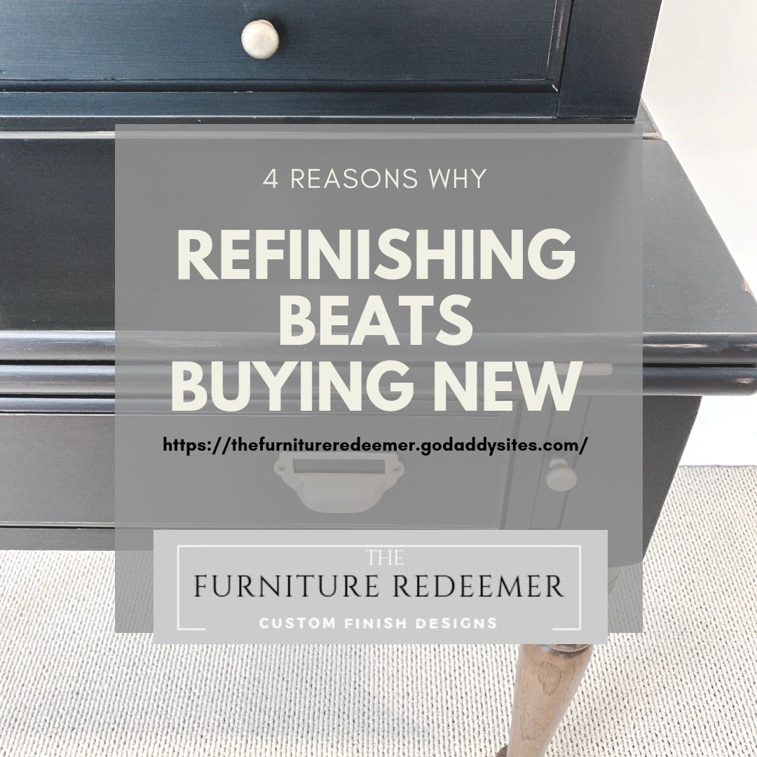 Why Refinish Instead Of Buying New Furniture