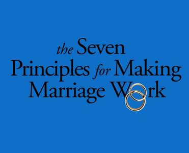 The seven principles for making marriage work couple therapy and counseling workshop class