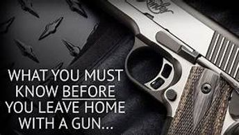 What you must know before you leave home with a gun......