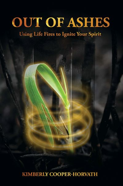 Out Of Ashes - Using Life Fires to Ignite Your Spirit