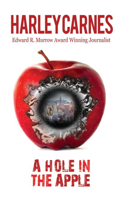 The cover of the novel, A Hole in the Apple, by Harley Carnes.  an action adventure, terrorism thriller work of fiction