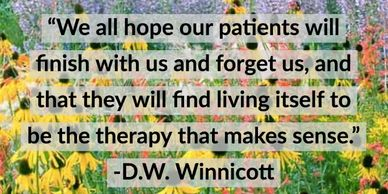 """We all hope our patients will finish with us and forget us."" -D.W. Winnicott"