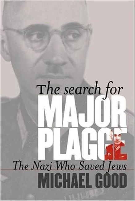 The Search for Major Plagge The Nazi Who Saved Jews By Michael Good ISBN: 0823224414