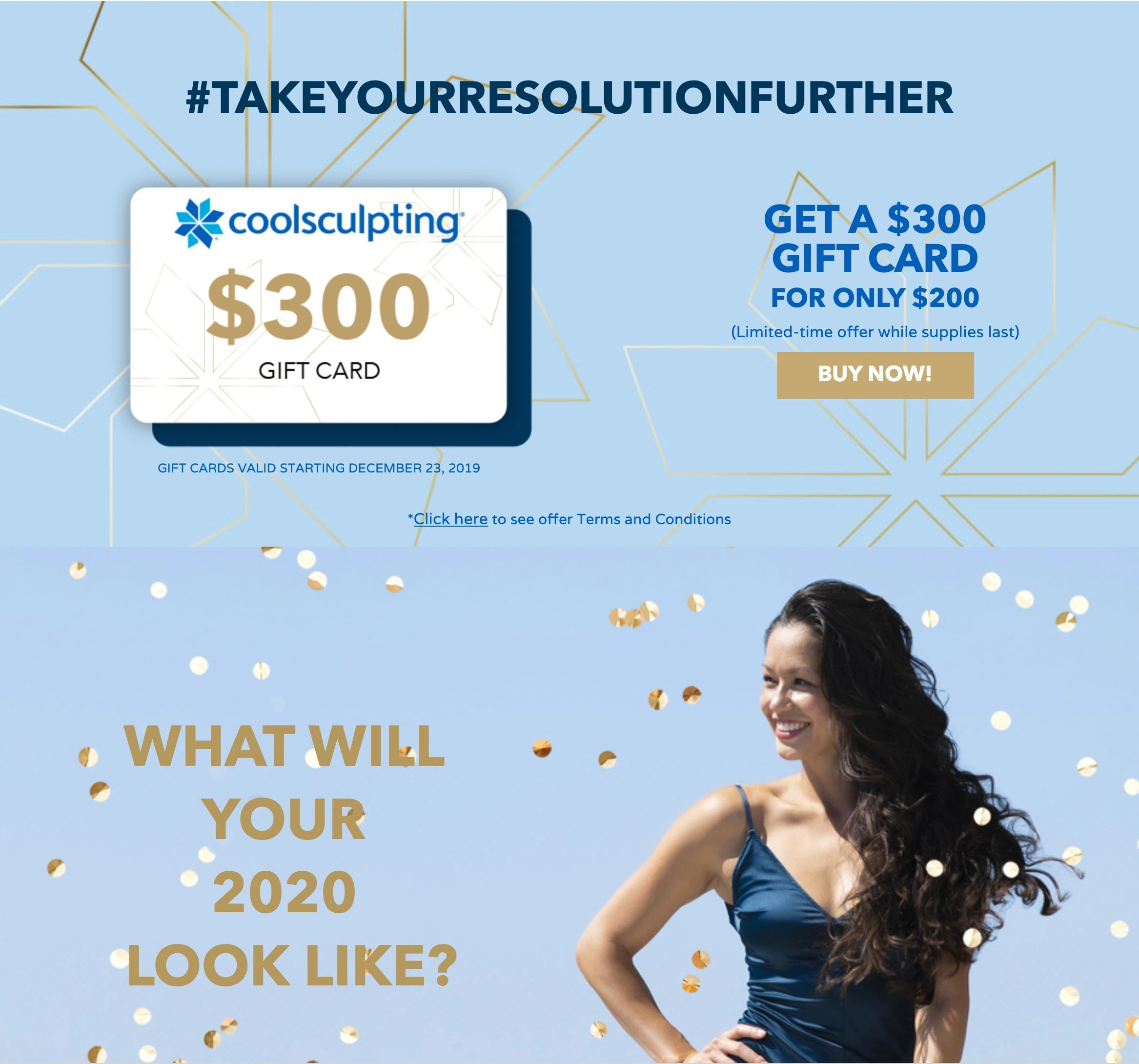 Coolsculpting Promotion. Take Your Resolution Further. Get a $300 Gift Card for only $200.