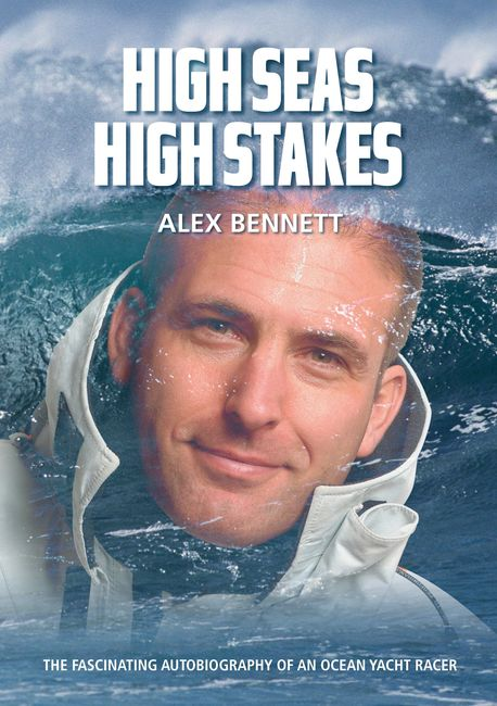 High Seas, High Stakes. the Fascinating Autobiography of an Ocean Yacht Racer . By Alex Bennett