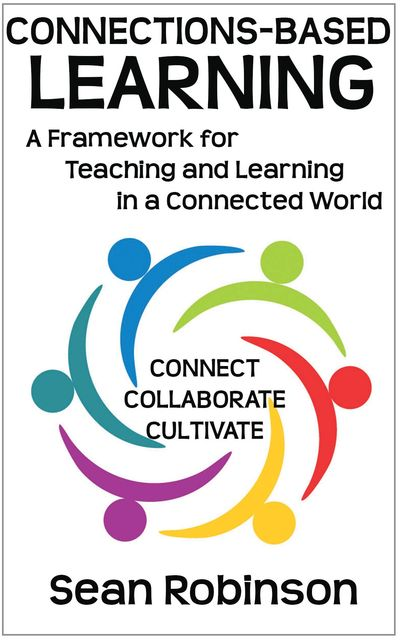 Learn more about CBL from the Connections-based Learning book by Sean Robinson