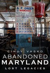 Abandoned Maryland Lost Legacies Cindy Vasko