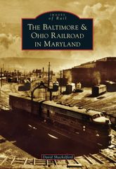 The Baltimore & Ohio Railroad in Maryland David Shackelford
