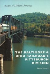 The Baltimore & Ohio Railroad's Pittsburgh Division Bruce Elliott