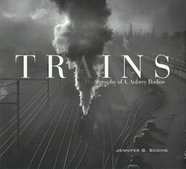 Trains Photography of A. Aubrey Bodine Jennifer B. Bodine