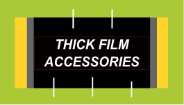 Thick Film Accessories