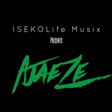 ISEKOLife Music Presents: Ajaeze