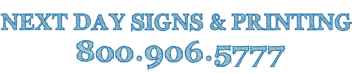 NEXT DAY SIGNS & PRINTING                    800-906-5777
