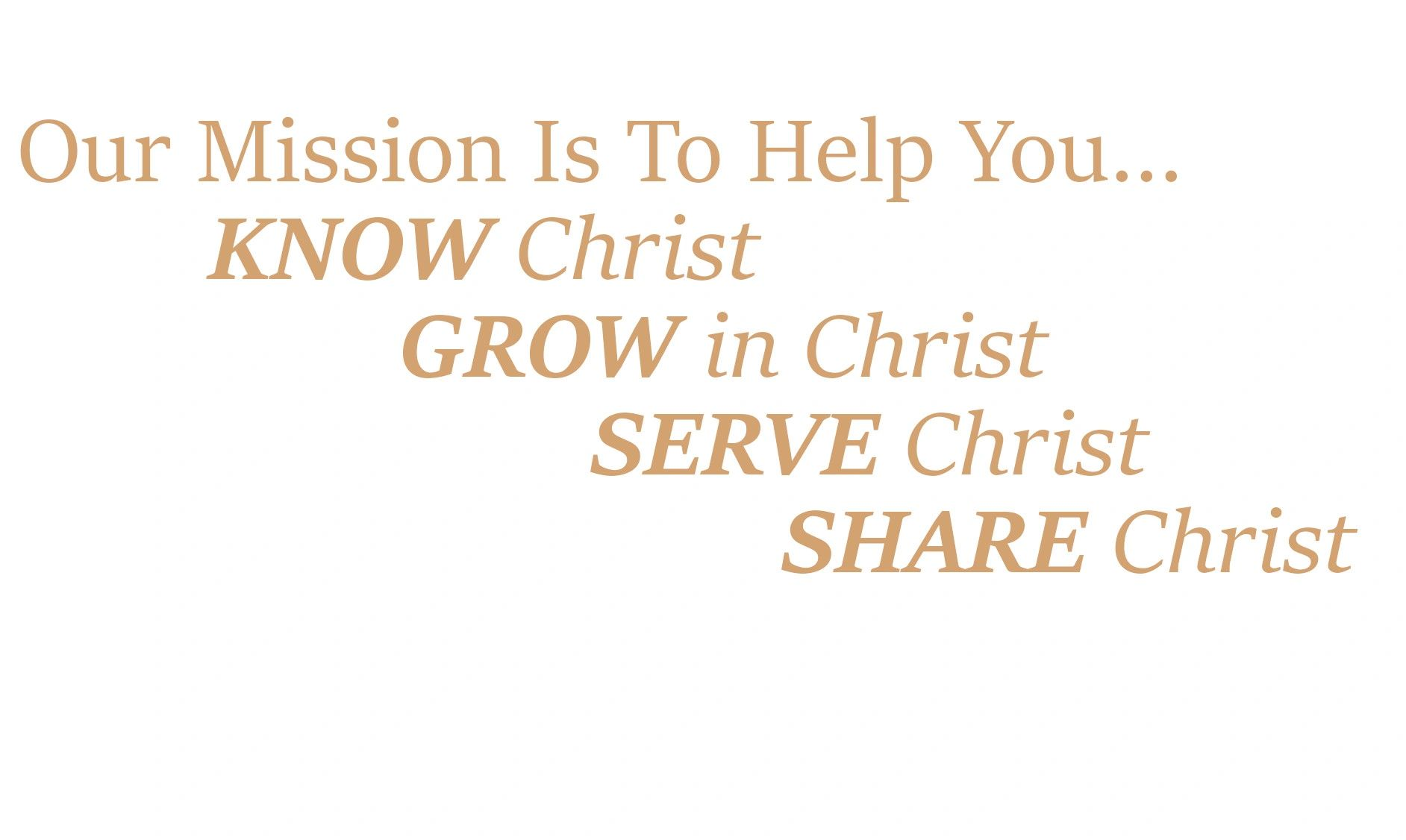 Gold text of the church goals. To help Know Christ, Grow in Christ, Serve Christ, and Share Christ.