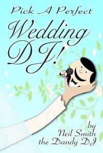 Pick A Perfect Wedding DJ book cover by neil smith the dandy dj