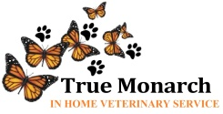 True Monarch Veterinary House Call Service